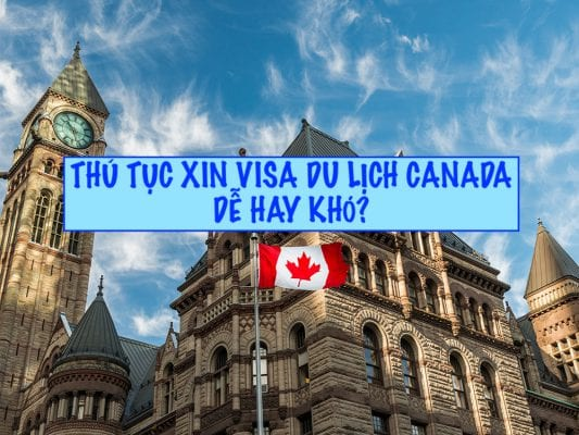 Xin visa du lịch Canada dễ hay khó