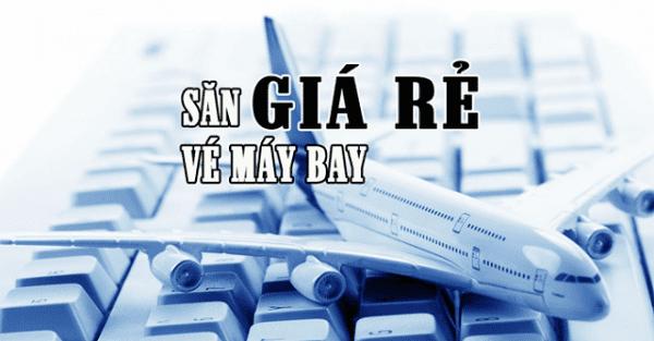 Để tiết kiệm chi phí cho chuyến du lịch bạn hãy săn vé máy bay giá rẻ